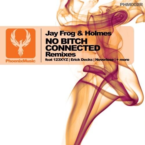 Jay Frog & Holmes - No Bitch Connected (Erick Decks Remix)