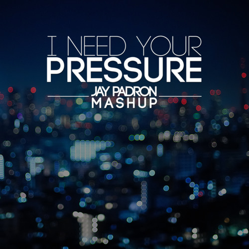 I Need Your Love X Pressure (Jay Padron Mashup)