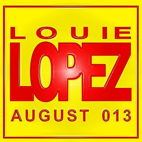 LOUIE LOPEZ - FREE & EXCLUSIVE 60 MINUTE HOUSE MIX - AUGUST 2013