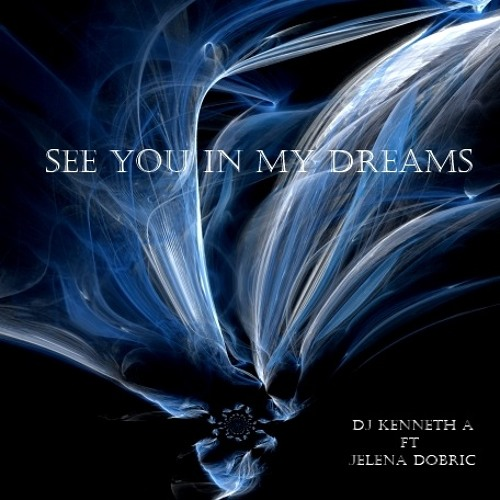 DJ Kenneth A - See You In My Dreams feat. Jelena Dobric (Flexstyle Mix)