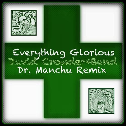 Everything Glorious - David Crowder*Band (Dr. Manchu Remix) **Contest Winner - 2nd Runner Up**