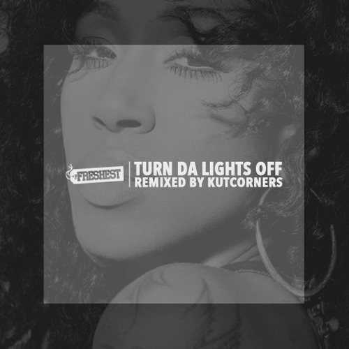 Turn Da Lights Off (Remixed By Kutcorners)