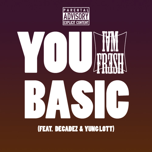 Anthony August - You Basic (Feat. DecadeZ & Yung Lott) (Produced. By Fresh On The Beat)
