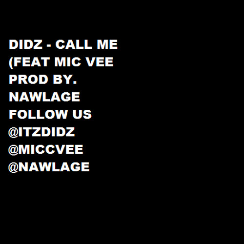 Didz - Call Me (feat. Mic Vee prod. by Nawlage)