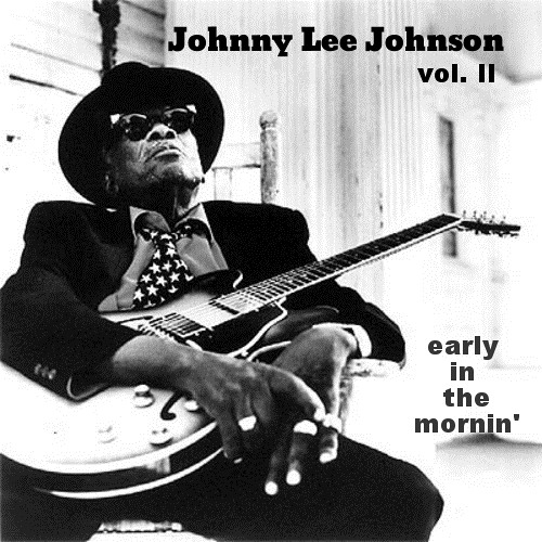 Johnny Lee Johnson vol. II - early in the mornin'
