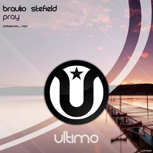 Braulio Stefield - Pray (Original Mix)[Ultimo Records] OUT NOW!