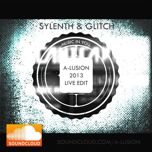 Sylenth & Glitch - Music In You (A-lusion 2013 Edit)