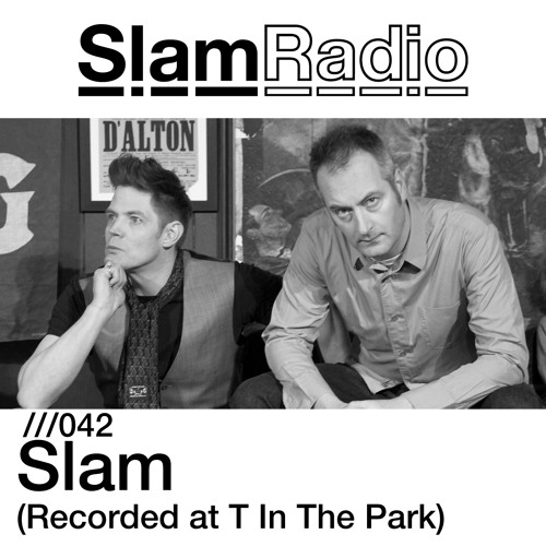 Slam Radio - 042 - Slam (Live From T In The Park)