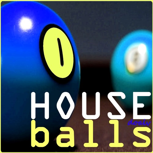 HOUSE BALLS [Do you have/hold any?  :)     Aug 2K13]