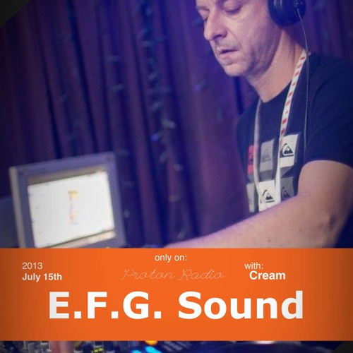 Cream - E.F.G. Sound 005 Guest Mix at Proton Radio (15.07.2013)