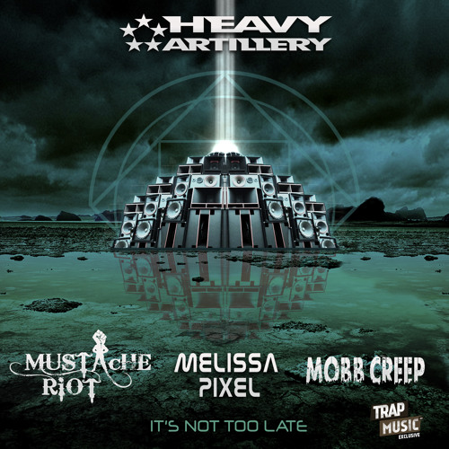It's Not Too Late by Mustache Riot, Mobb Creep & Melissa Pixel (Safra Remix) TrapMusic.NET Exclusive