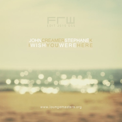 Creamer & Stephane K. - i wish you were here (LM 2010)