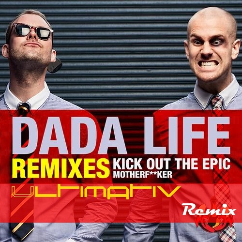 Dada Life - Kick Out The Epic Motherfucker (s1ck Remix)