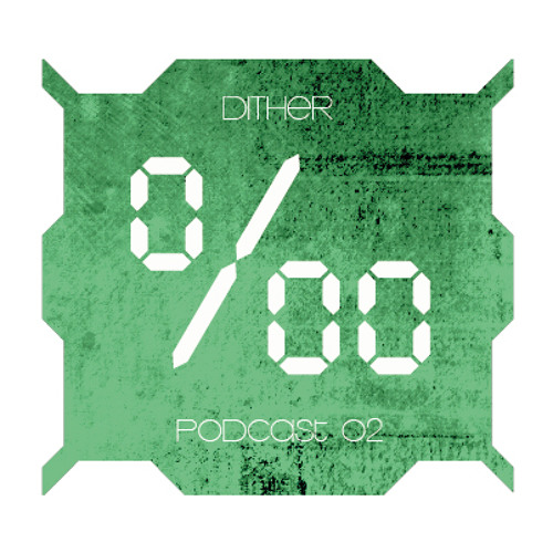 Dither - ‰ - Podcast 02