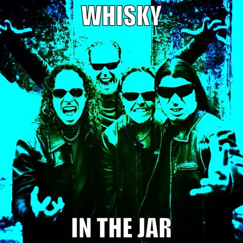 Whisky In The Jar (Metallica Cover)
