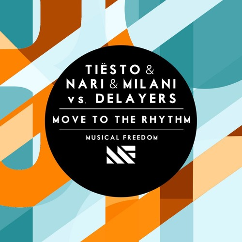 Tiësto & Nari & Milani vs Delayers - Move To The Rhythm [Musical Freedom] [OUT NOW]