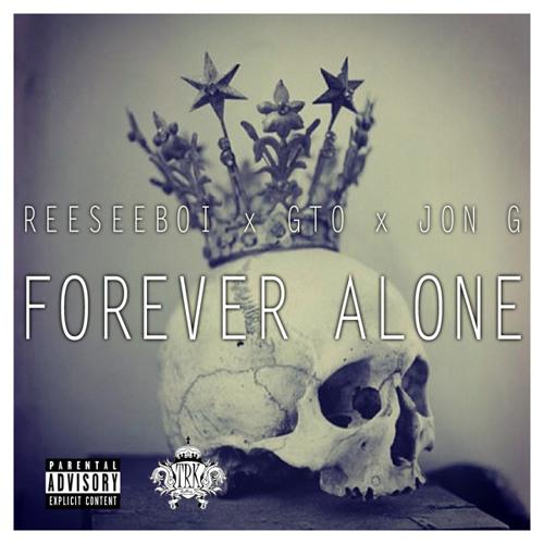 Reesee Boi Ft. GTO & Jon G - Forever Alone