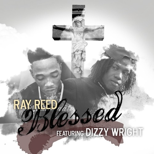 Ray Reed feat. Dizzy Wright - Blessed