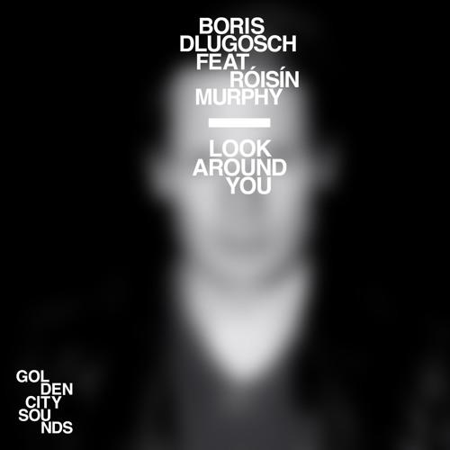 Boris Dlugosch Look Around You (MaxxiSoundsystem RMX)