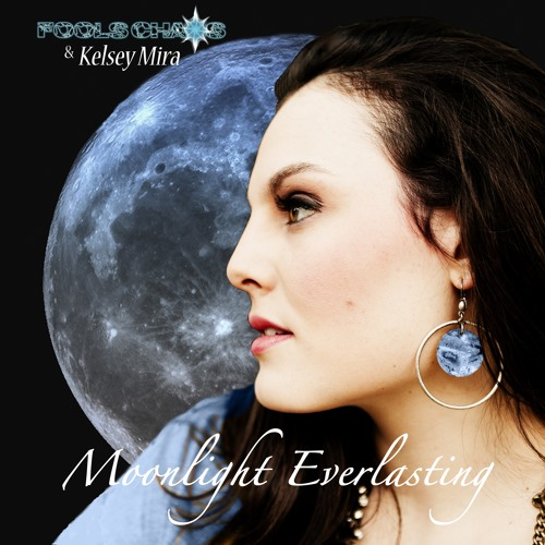 Moonlight Everlasting - Fool's Chaos & Kelsey Mira (Collab)