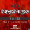 A La $ole   Torture (Prod. The Entreproducers)