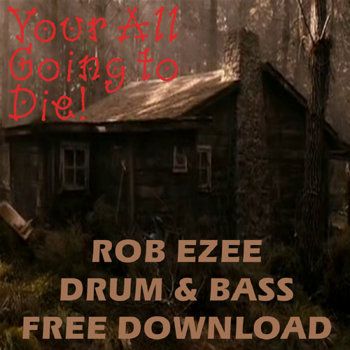 Your All Going To Die Tonight - Rob Ezee DnB - FREE WAV DOWNLOAD