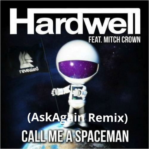 Hardwell ft. Mitch Crown -  Call Me A Spaceman (AskAgain Remix)