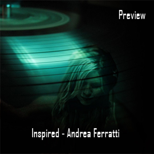 Inspired - Andrea Ferratti (Original Mix) (PREVIEW)
