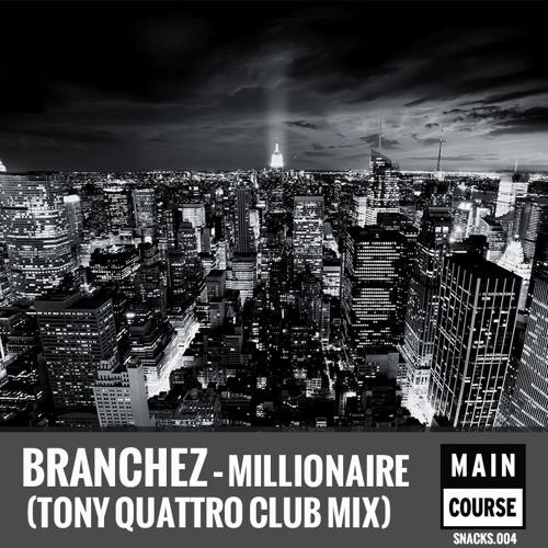 Branchez - Millionaire (Tony Quattro Club Mix) (SNACKS.004 // Main Course)