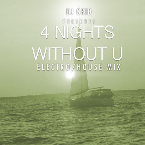 Four Nights Without U (DJ GKID ELECTRO HOUSE MIX)