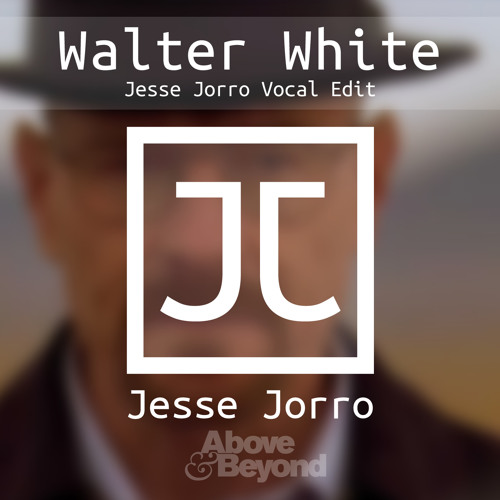 Above & Beyond - Walter White (Jesse Jorro Vocal Edit)