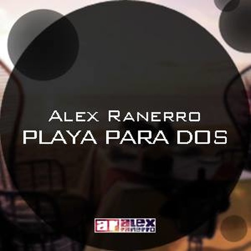 Alex Ranerro - Playa Para Dos (Original Mix) FREE DOWNLOAD