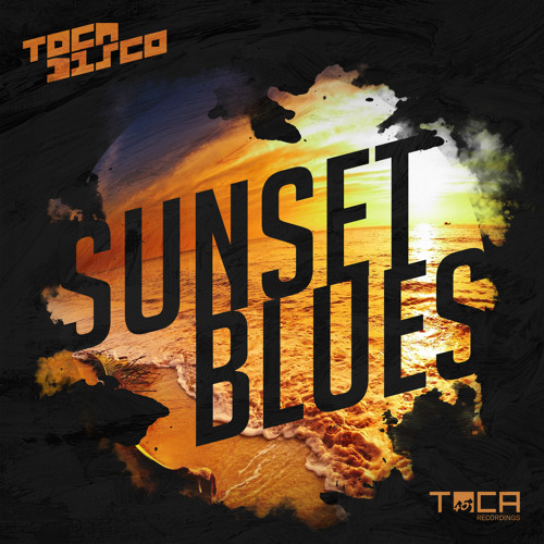 Sunset Blues - Tocadisco ( TOCA45 Recordings )