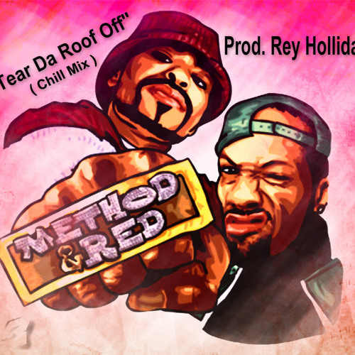Method Man & Redman - Tear Da Roof Off (Rey Holliday Chill Mix)