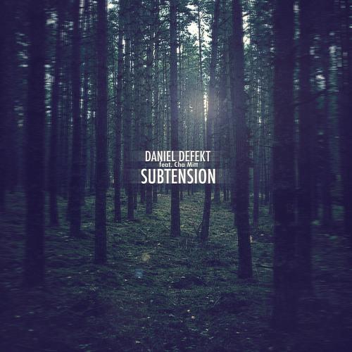 Daniel Defekt - Subtension feat. Cha Mitt (Original Mix) [FREE DOWNLOAD]