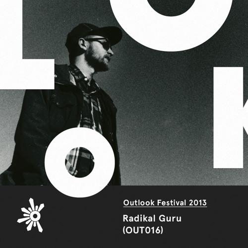 OUT016 Radikal Guru - Outlook Festival 2013 Mix