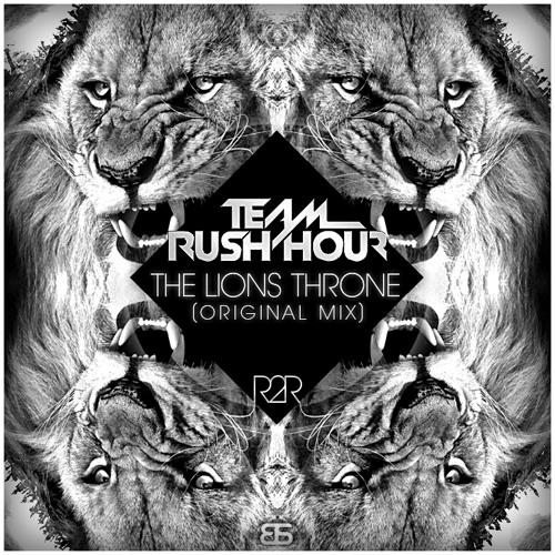 Team Rush Hour -  The Lions Throne [Original Mix] (PREVIEW)