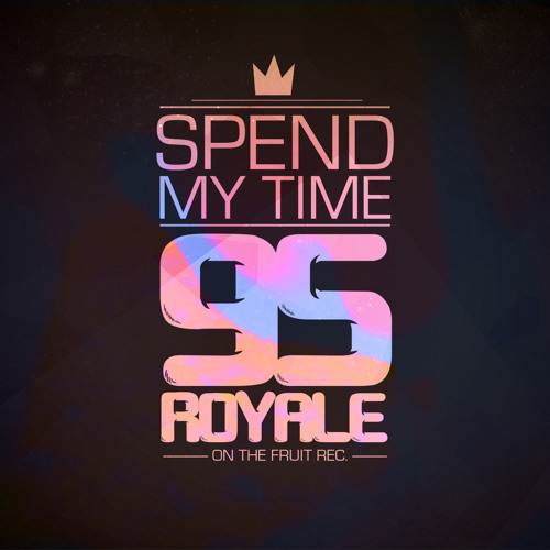 95 Royale - Spend My Time