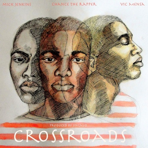 Cross Roads ft. Chance The Rapper & Vic Mensa