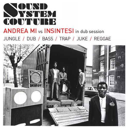 SOUND SYSTEM COUTURE - Andrea Mi VS Insintesi in Dub Session