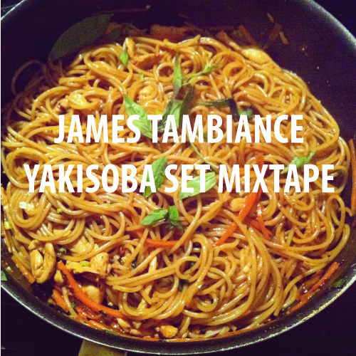 James Tambiance - Yakisoba Set Mixtape