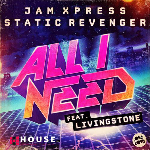 All I Need by Static Revenger & Jam Xpress ft. Livingstone (Chardy Radio Edit) House.NET Exclusive