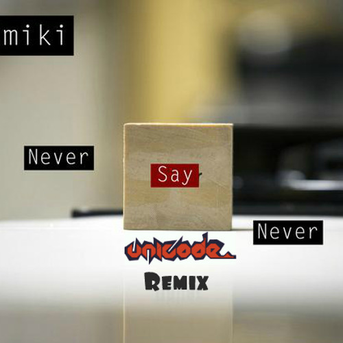 Omiki - Never Say Never (Unicode Remix)(Preview)