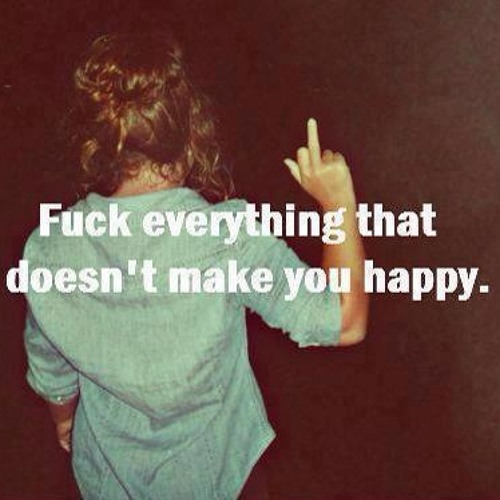 Fuck Everything That Doesn't Make You Happy Mix.
