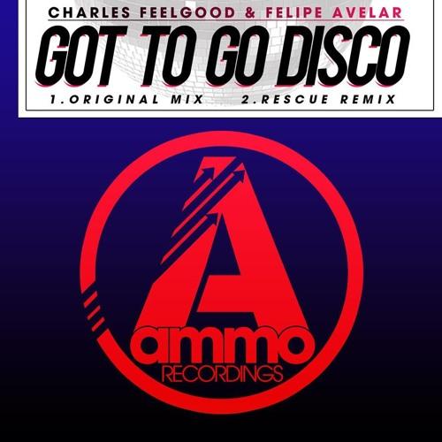 Charles Feelgood & Felipe Avelar 'Got To Go Disco' (Rescue Remix)  Snippet