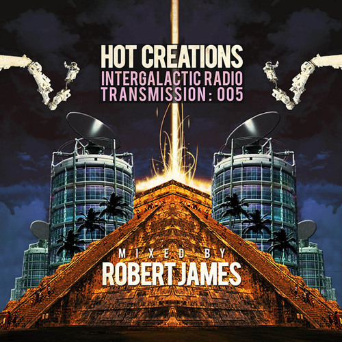 Hot Creations Galactic Radio Transmission 005 Mixed By Robert James