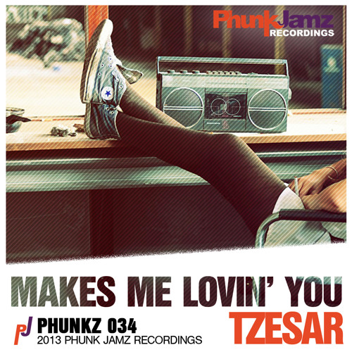TZESAR - Makes Me Lovin' You (Original Mix) WWW.PHUNKJAMZ.COM