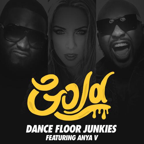 Dance Floor Junkies Ft. Anya V- GOLD (Original Mix)