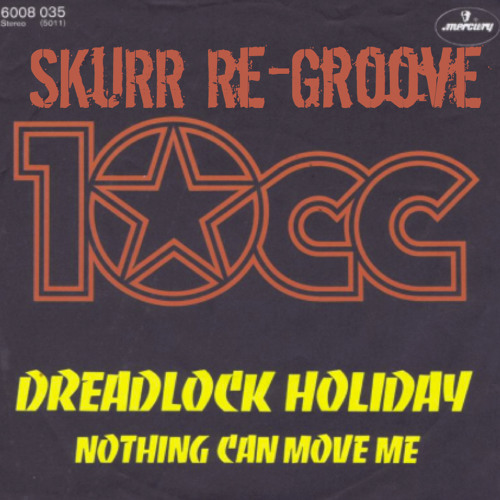 10cc - Dreadlock Holiday SKuRR Re-Groove ''FREE 320MP3 DOWNLOAD IN DESCRIPTION''