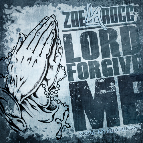 Lord Forgive Me - ZoeLaRocc ( Prod. By ADOTHEGOD )